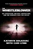 Book Cover The Whistleblower: Sex Trafficking, Military Contractors, and One Woman's Fight for Justice