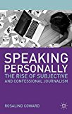 Book Cover Speaking Personally: The Rise of Subjective and Confessional Journalism