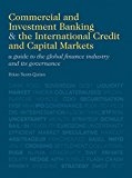 Book Cover Commercial and Investment Banking and the International Credit and Capital Markets: A Guide to the Global Finance Industry and its Governance