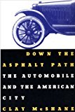 Book Cover Down the Asphalt Path: The Automobile and the American City (Columbia History of Urban Life)
