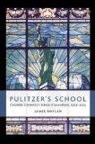 Book Cover Pulitzer's School: Columbia University's School of Journalism, 1903-2003