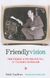 Book Cover Friendlyvision: Fred Friendly and the Rise and Fall of Television Journalism