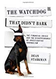 Book Cover The Watchdog That Didn't Bark: The Financial Crisis and the Disappearance of Investigative Journalism (Columbia Journalism Review Books)