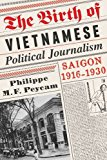 Book Cover The Birth of Vietnamese Political Journalism: Saigon, 1916-1930