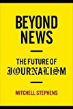 Book Cover Beyond News: The Future of Journalism (Columbia Journalism Review Books)