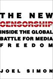 Book Cover The New Censorship: Inside the Global Battle for Media Freedom (Columbia Journalism Review Books)