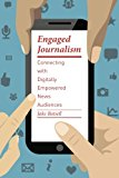 Book Cover Engaged Journalism: Connecting with Digitally Empowered News Audiences (Columbia Journalism Review Books)