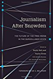 Book Cover Journalism After Snowden: The Future of the Free Press in the Surveillance State (Columbia Journalism Review Books)