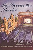 Book Cover When Movies Were Theater: Architecture, Exhibition, and the Evolution of American Film (Film and Culture Series)