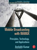 Book Cover Mobile Broadcasting with WiMAX: Principles, Technology, and Applications (Focal Press Media Technology Professional Series)
