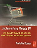 Book Cover Implementing Mobile TV: ATSC Mobile DTV,  MediaFLO, DVB-H/SH, DMB,WiMAX, 3G Systems, and Rich Media Applications (Focal Press Media Technology Professional Series)