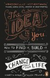Book Cover The Idea In You: How to Find It, Build It, and Change Your Life