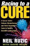Book Cover Racing to a Cure: A Cancer Victim Refuses Chemotherapy and Finds Tomorrow's Cures in Today's Scientific Laboratories