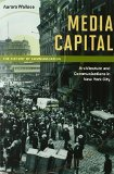 Book Cover Media Capital: Architecture and Communications in New York City (History of Communication)
