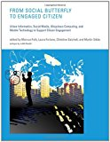 Book Cover From Social Butterfly to Engaged Citizen: Urban Informatics, Social Media, Ubiquitous Computing, and Mobile Technology to Support Citizen Engagement (MIT Press)