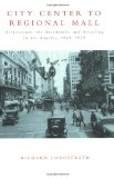 Book Cover City Center to Regional Mall: Architecture, the Automobile, and Retailing in Los Angeles, 1920-1950