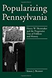 Book Cover Popularizing Pennsylvania: Henry W. Shoemaker and the Progressive Uses of Folklore and History