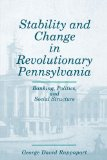 Book Cover Stability and Change in Revolutionary Pennsylvania: Banking, Politics, and Social Structure