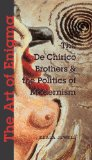 Book Cover The Art of Enigma: The de Chirico Brothers and the Politics of Modernism (New Modernisms Series)