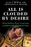 Book Cover All Is Clouded by Desire: Global Banking, Money Laundering, and International Organized Crime (International and Comparative Criminology)