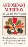 Book Cover Antioxidant Nutrition: Nature's Protectors Against Aging, Cancer, and Degenerative Diseases