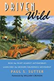 Book Cover Driven Wild: How the Fight against Automobiles Launched the Modern Wilderness Movement