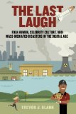 Book Cover The Last Laugh: Folk Humor, Celebrity Culture, and Mass-Mediated Disasters in the Digital Age (Folklore Studies in a Multicultural World)