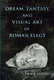 Book Cover Dream, Fantasy, and Visual Art in Roman Elegy (Wisconsin Studies in Classics)