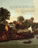 Book Cover Landscapes of London: The City, the Country, and the Suburbs, 1660–1840 (The Paul Mellon Centre for Studies in British Art)