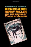 Book Cover Renegade: Henry Miller and the Making of