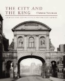 Book Cover The City and the King: Architecture and Politics in Restoration London (Paul Mellon Centre for Studies in British Art)
