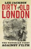 Book Cover Dirty Old London: The Victorian Fight Against Filth