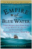 Book Cover Empire of Blue Water: Captain Morgan's Great Pirate Army, the Epic Battle for the Americas, and the Catastrophe That Ended the Outlaws' Bloody Reign