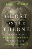 Book Cover Ghost on the Throne: The Death of Alexander the Great and the War for Crown and Empire