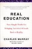 Book Cover Real Education: Four Simple Truths for Bringing America's Schools Back to Reality