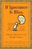 Book Cover If Ignorance Is Bliss, Why Aren't There More Happy People?: Smart Quotes for Dumb Times