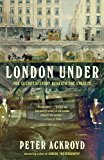 Book Cover London Under: The Secret History Beneath the Streets