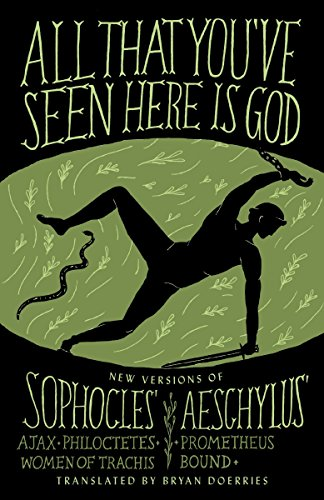Book Cover All That You've Seen Here Is God: New Versions of Four Greek Tragedies Sophocles' Ajax, Philoctetes, Women of Trachis; Aeschylus' Prometheus Bound (A Vintage original)