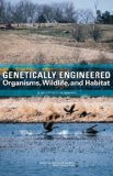 Book Cover Genetically Engineered Organisms, Wildlife, and Habitat:: A Workshop Summary