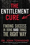 Book Cover The Entitlement Cure: Finding Success in Doing Hard Things the Right Way