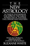 Book Cover The New Astrology: A Unique Synthesis of the World's Two Great Astrological Systems: The Chinese and Western