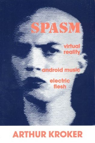 Book Cover Spasm: Virtual Reality, Android Music and Electric Flesh (Culture Texts)