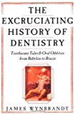 Book Cover The Excruciating History of Dentistry: Toothsome Tales & Oral Oddities from Babylon to Braces