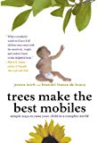 Book Cover Trees Make the Best Mobiles: Simple Ways to Raise Your Child in a Complex World