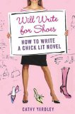 Book Cover Will Write for Shoes: How to Write a Chick Lit Novel