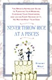 Book Cover Never Throw Rice at a Pisces: The Bride's Astrology Guide to Planning Your Wedding, Choosing Your Honeymoon, and Loving Every Second of It, No Matter What Your Sign