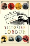 Book Cover Victorian London: The Tale of a City 1840--1870