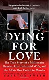 Book Cover Dying for Love: The True Story of a Millionaire Dentist, his Unfaithful Wife, and the Affair that Ended in Murder (St. Martin's True Crime Library)