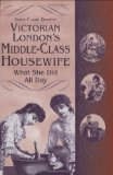 Book Cover Victorian London's Middle-Class Housewife: What She Did All Day (Contributions in Women's Studies)