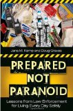 Book Cover Prepared Not Paranoid: Lessons from Law Enforcement for Living Every Day Safely
